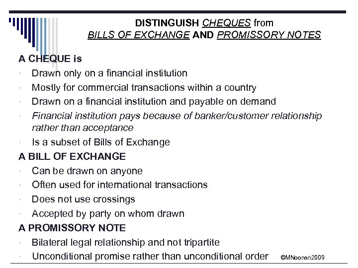 DISTINGUISH CHEQUES from BILLS OF EXCHANGE AND PROMISSORY NOTES A CHEQUE is • Drawn