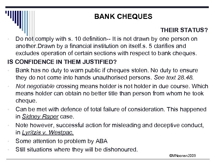 BANK CHEQUES THEIR STATUS? • Do not comply with s. 10 definition-- It is