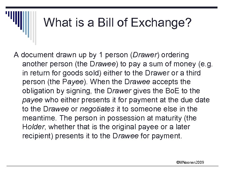 What is a Bill of Exchange? A document drawn up by 1 person (Drawer)