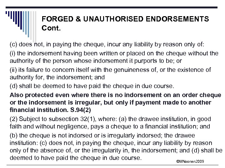 FORGED & UNAUTHORISED ENDORSEMENTS Cont. (c) does not, in paying the cheque, incur any