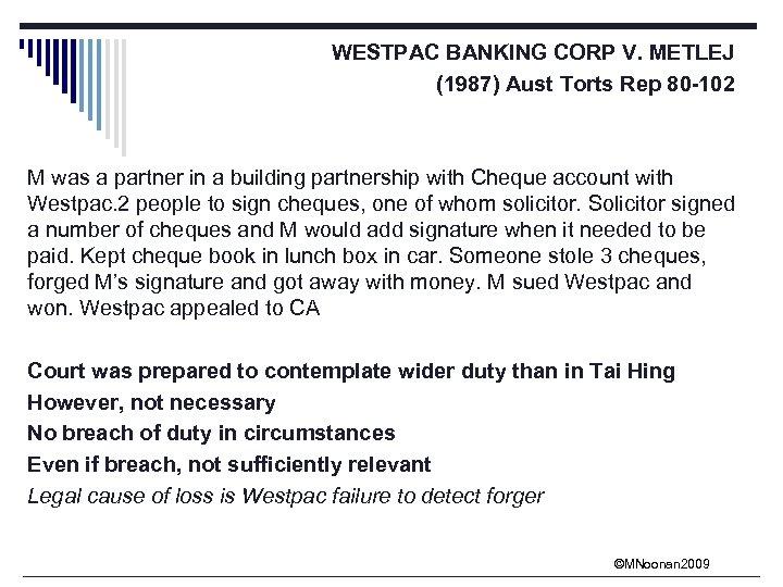 WESTPAC BANKING CORP V. METLEJ (1987) Aust Torts Rep 80 -102 M was a