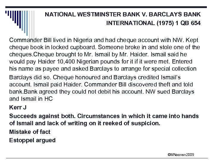 NATIONAL WESTMINSTER BANK V. BARCLAYS BANK INTERNATIONAL (1975) 1 QB 654 Commander Bill lived