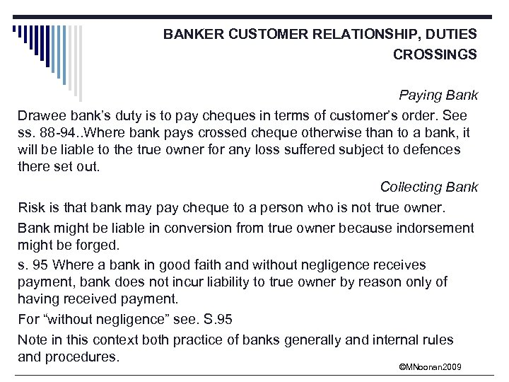 BANKER CUSTOMER RELATIONSHIP, DUTIES CROSSINGS Paying Bank Drawee bank's duty is to pay cheques