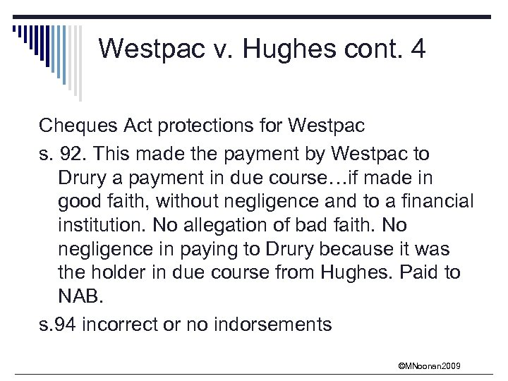 Westpac v. Hughes cont. 4 Cheques Act protections for Westpac s. 92. This made
