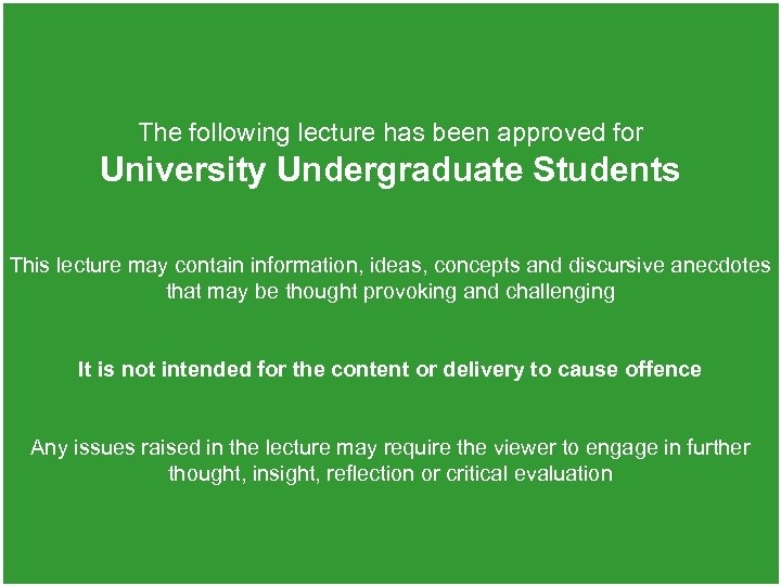 The following lecture has been approved for University Undergraduate Students This lecture may contain