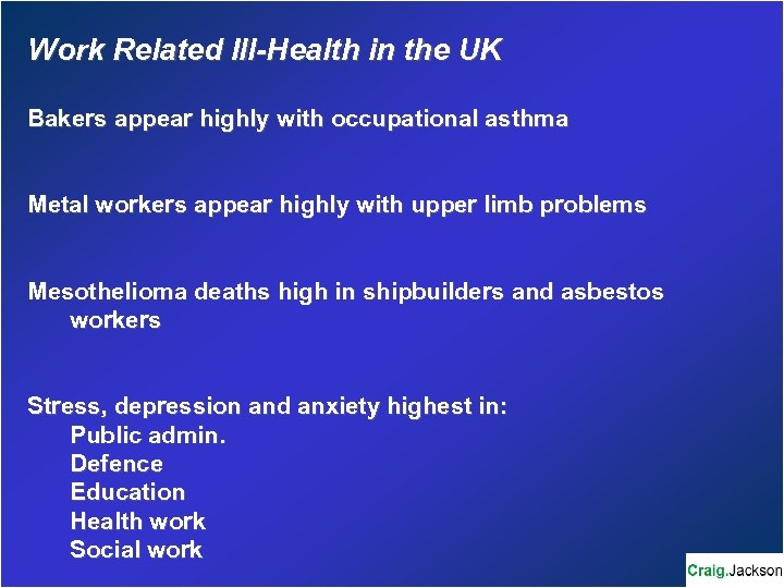 Work Related Ill-Health in the UK Bakers appear highly with occupational asthma Metal workers