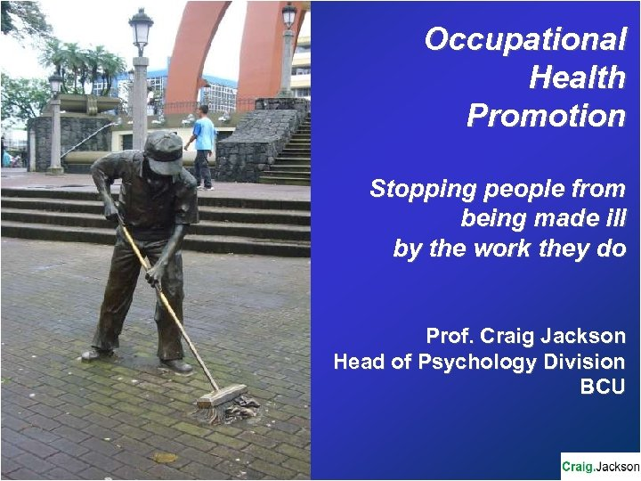 Occupational Health Promotion Stopping people from being made ill by the work they do