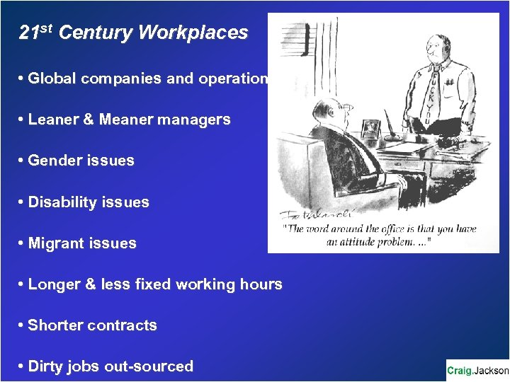21 st Century Workplaces • Global companies and operations • Leaner & Meaner managers