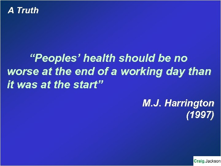 "A Truth ""Peoples' health should be no worse at the end of a working"
