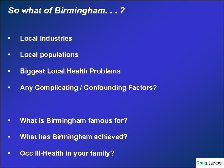So what of Birmingham. . . ? • Local Industries • Local populations •