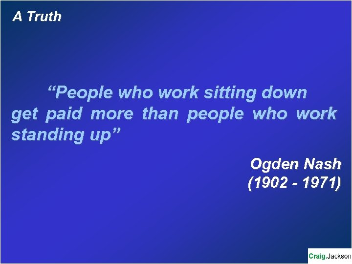 "A Truth ""People who work sitting down get paid more than people who work"