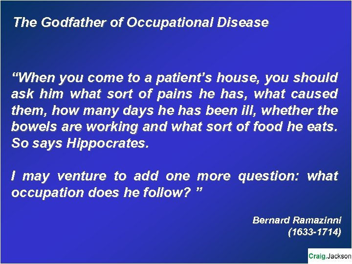 "The Godfather of Occupational Disease ""When you come to a patient's house, you should"