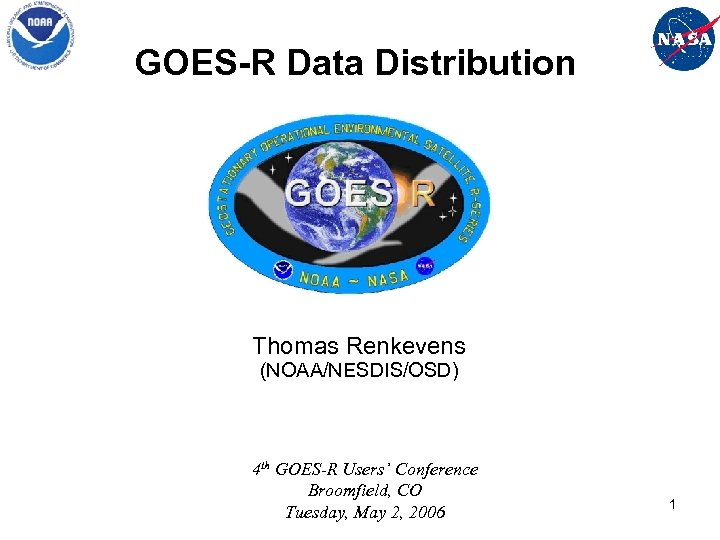 GOES-R Data Distribution Thomas Renkevens (NOAA/NESDIS/OSD) 4 th GOES-R Users' Conference Broomfield, CO Tuesday,