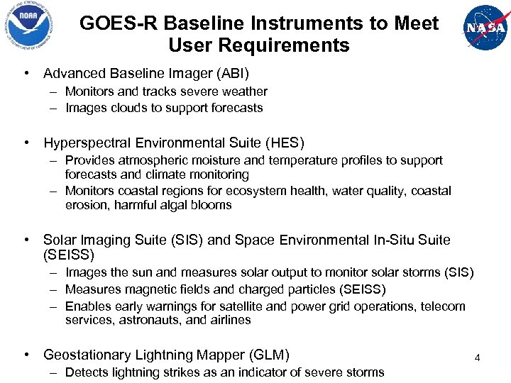 GOES-R Baseline Instruments to Meet User Requirements • Advanced Baseline Imager (ABI) – Monitors