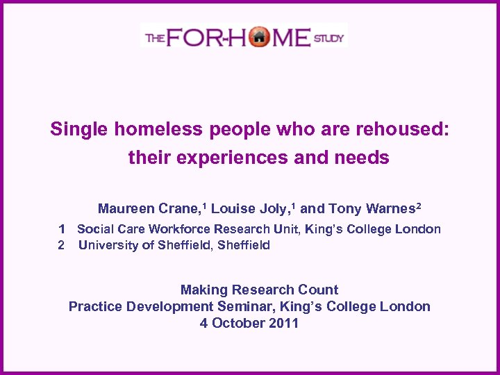 Single homeless people who are rehoused: their experiences and needs Maureen Crane, 1 Louise