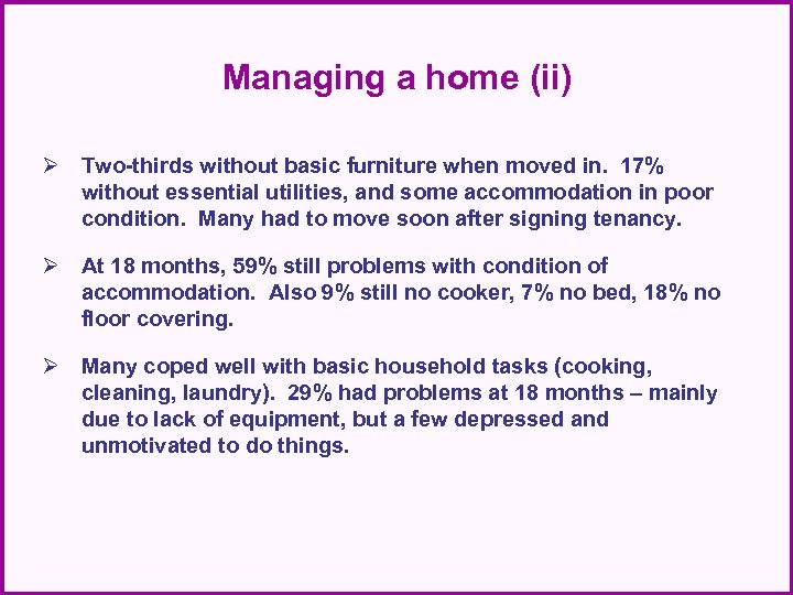 Managing a home (ii) Ø Two-thirds without basic furniture when moved in. 17% without