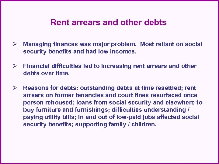 Rent arrears and other debts Ø Managing finances was major problem. Most reliant on