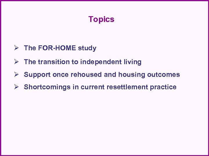 Topics Ø The FOR-HOME study Ø The transition to independent living Ø Support once