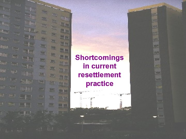 Shortcomings in current resettlement practice