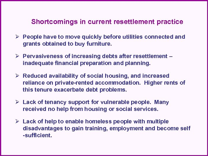Shortcomings in current resettlement practice Ø People have to move quickly before utilities connected
