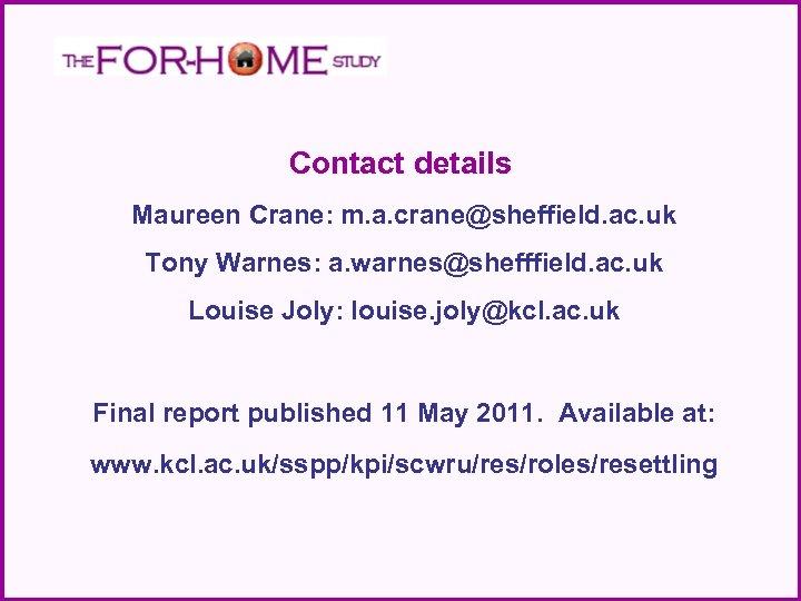 Contact details Maureen Crane: m. a. crane@sheffield. ac. uk Tony Warnes: a. warnes@shefffield. ac.