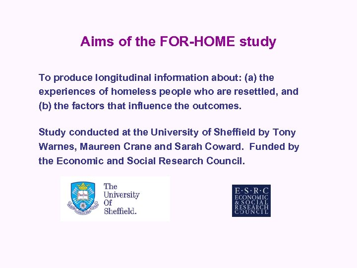 Aims of the FOR-HOME study To produce longitudinal information about: (a) the experiences of
