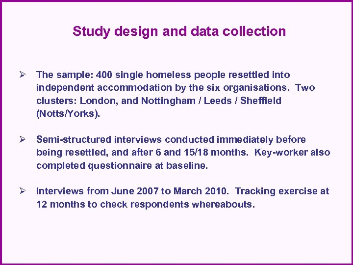 Study design and data collection Ø The sample: 400 single homeless people resettled into