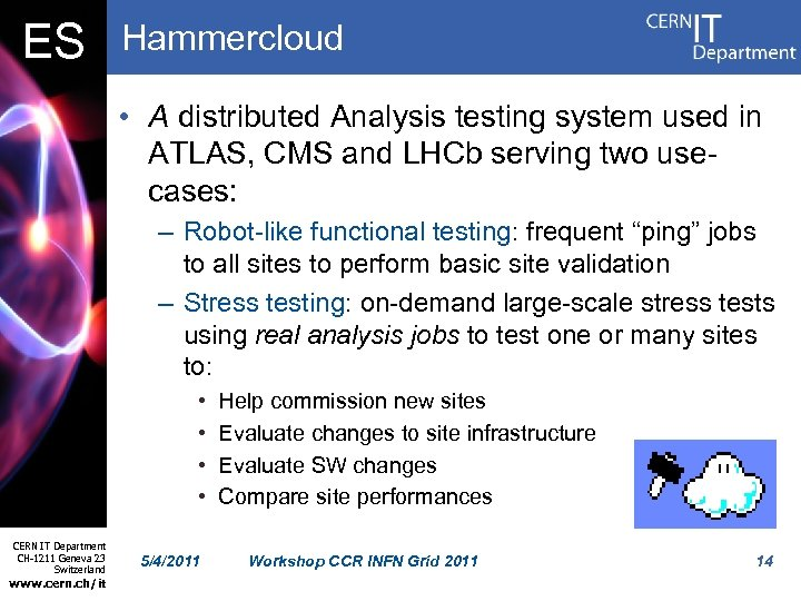 ES Hammercloud • A distributed Analysis testing system used in ATLAS, CMS and LHCb