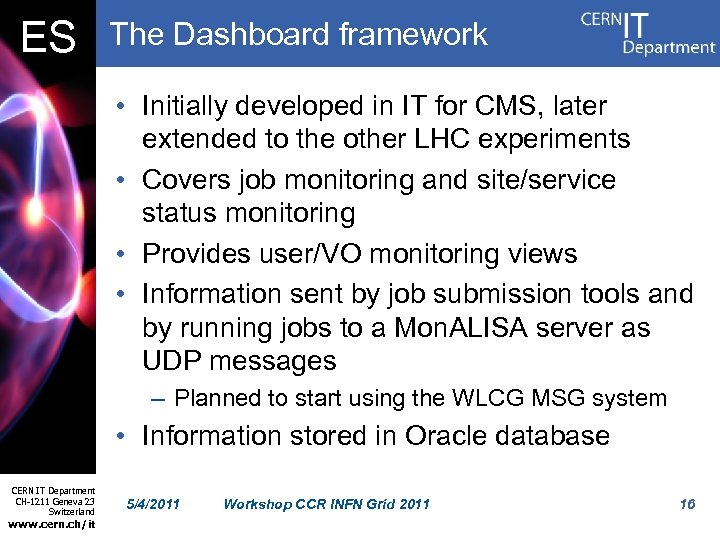 ES The Dashboard framework • Initially developed in IT for CMS, later extended to