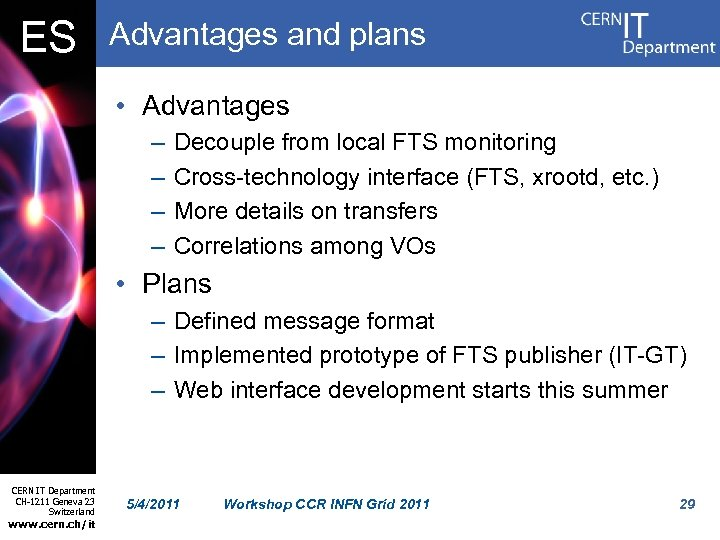 ES Advantages and plans • Advantages – – Decouple from local FTS monitoring Cross-technology