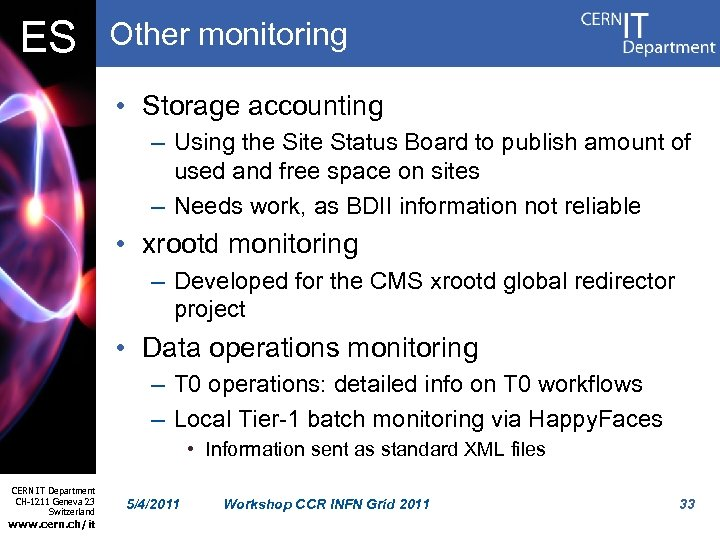 ES Other monitoring • Storage accounting – Using the Site Status Board to publish