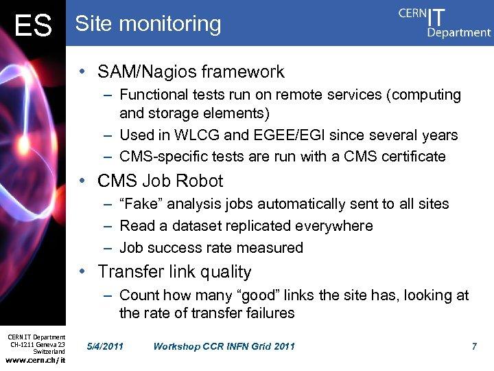ES Site monitoring • SAM/Nagios framework – Functional tests run on remote services (computing
