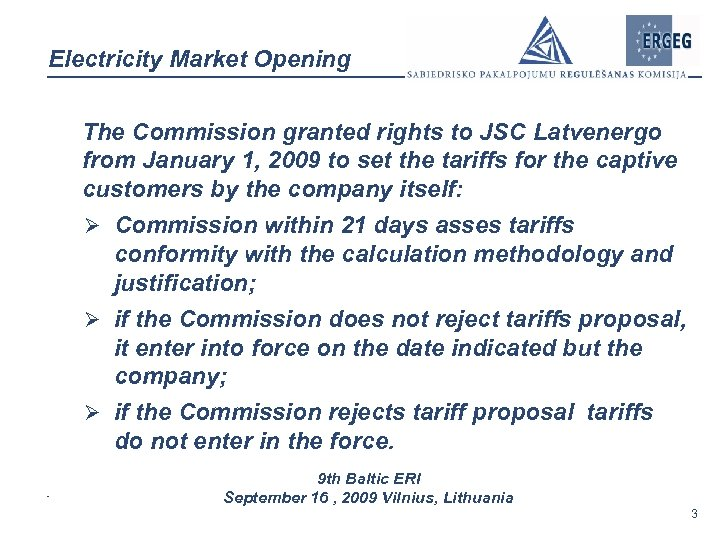 Electricity Market Opening The Commission granted rights to JSC Latvenergo from January 1, 2009