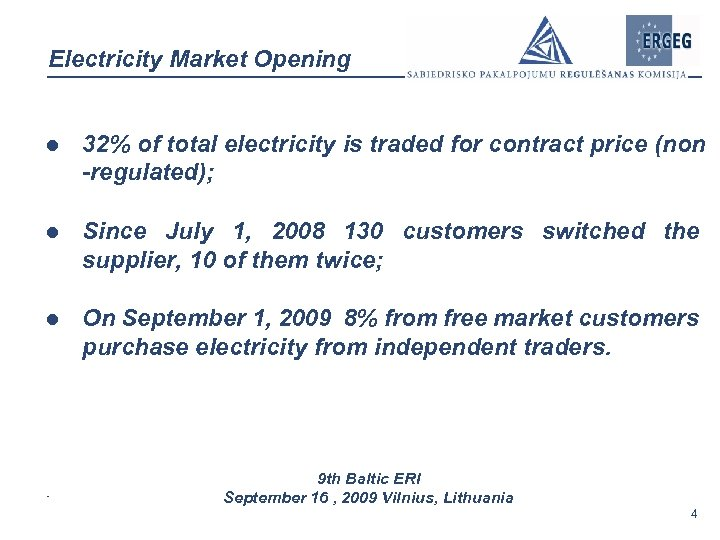 Electricity Market Opening l 32% of total electricity is traded for contract price (non