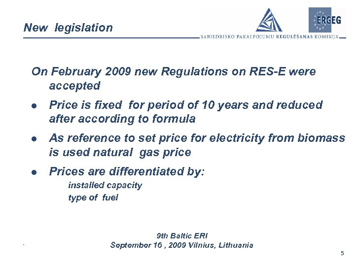 New legislation On February 2009 new Regulations on RES-E were accepted l Price is