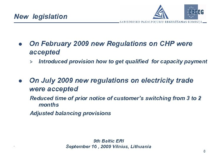 New legislation l On February 2009 new Regulations on CHP were accepted Ø l