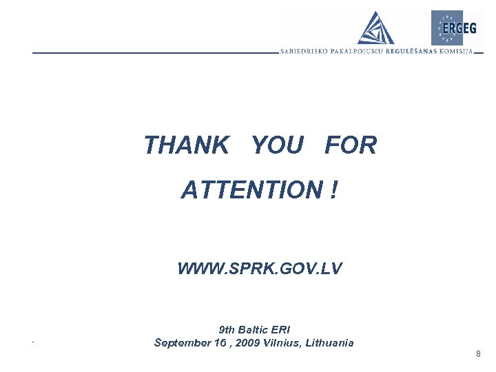 THANK YOU FOR ATTENTION ! WWW. SPRK. GOV. LV 9 th Baltic ERI September