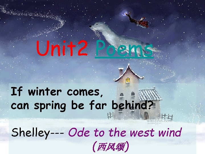 Unit 2 Poems If winter comes, can spring be far behind? Shelley--- Ode to
