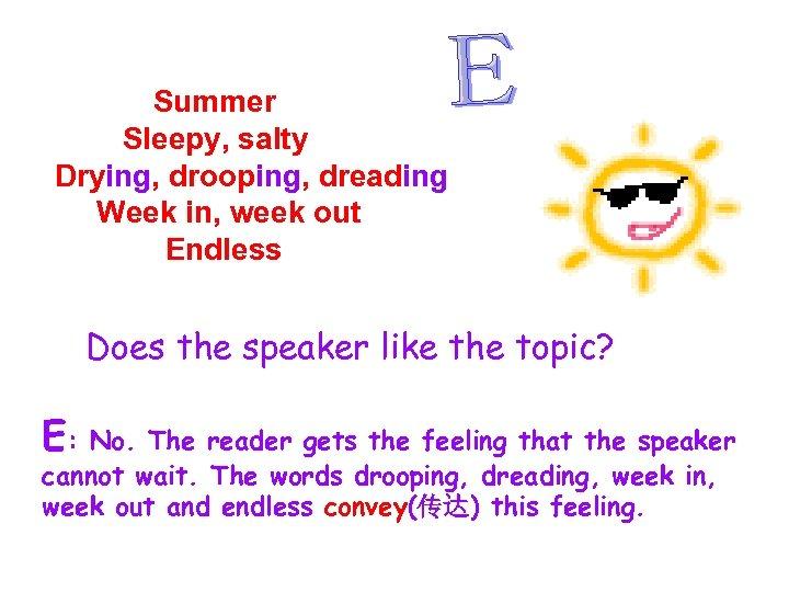 Summer Sleepy, salty Drying, drooping, dreading Week in, week out Endless Does the speaker