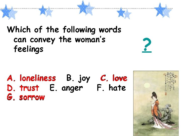 Which of the following words can convey the woman's feelings A. D. G. loneliness