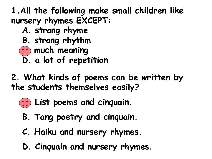 1. All the following make small children like nursery rhymes EXCEPT: A. strong rhyme