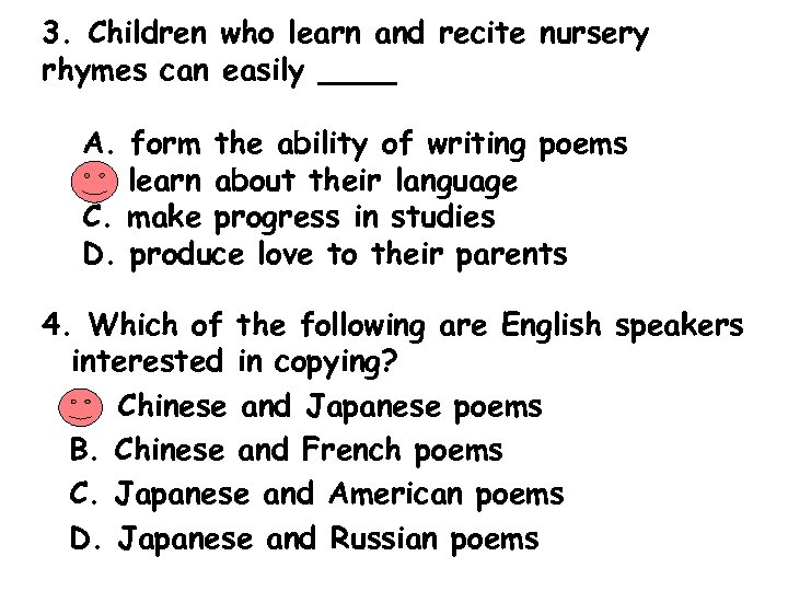 3. Children who learn and recite nursery rhymes can easily ____ A. B. C.