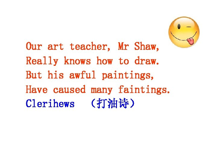 Our art teacher, Mr Shaw, Really knows how to draw. But his awful paintings,