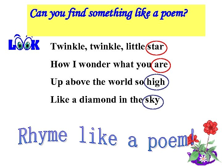 Can you find something like a poem? Twinkle, twinkle, little star How I wonder