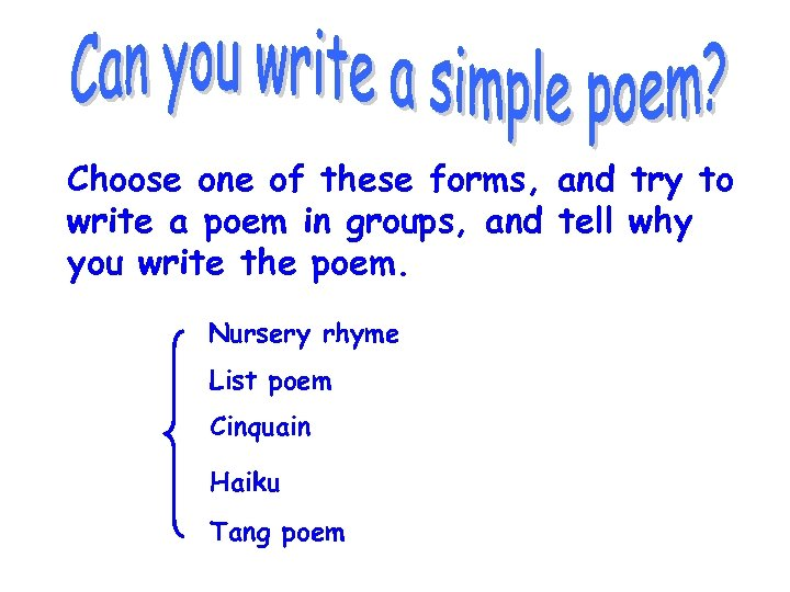 Choose one of these forms, and try to write a poem in groups, and