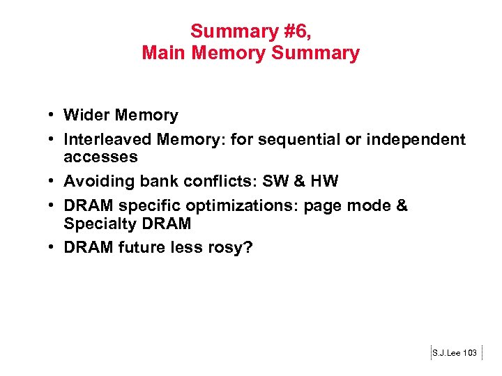 Summary #6, Main Memory Summary • Wider Memory • Interleaved Memory: for sequential or