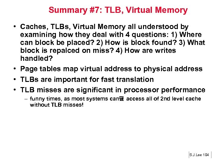 Summary #7: TLB, Virtual Memory • Caches, TLBs, Virtual Memory all understood by examining