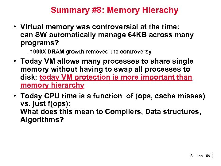 Summary #8: Memory Hierachy • VIrtual memory was controversial at the time: can SW