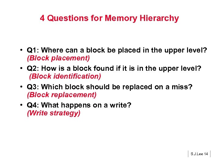 4 Questions for Memory Hierarchy • Q 1: Where can a block be placed