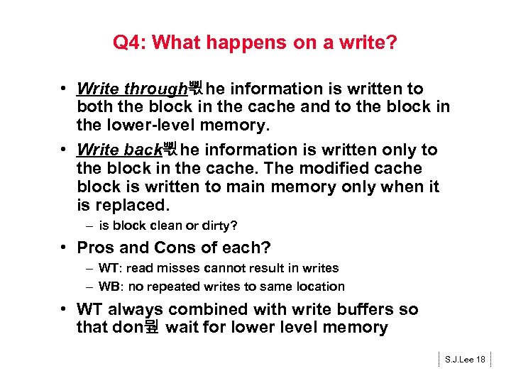 Q 4: What happens on a write? • Write through뾗he information is written to